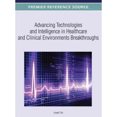 Advancing Technologies And Intelligence In Healthcare And Clinical Environments  Breakthroughs