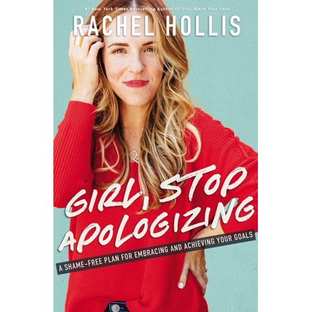Girl, Stop Apologizing : A Shame-Free Plan for Embracing and Achieving Your