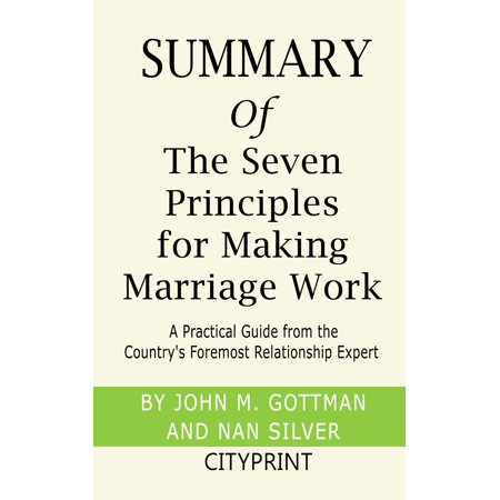 Summary of The Seven Principles for Making Marriage Work: A Practical Guide from the Country's Foremost Relationship Expert   by John Gottman and Nan Silver -