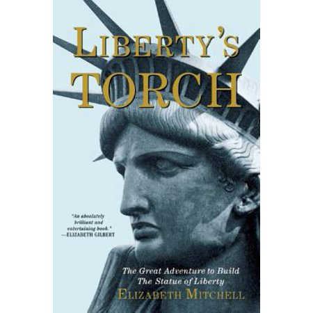 Liberty's Torch : The Great Adventure to Build the Statue of - Statue Of Liberty Torch