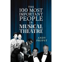 The 100 Most Important People in Musical Theatre (Hardcover)