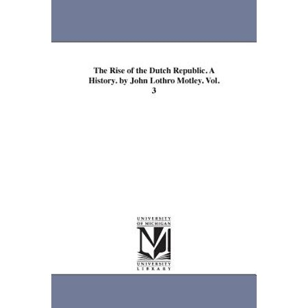 The Rise of the Dutch Republic. a History. by John Lothro Motley. Vol. 3