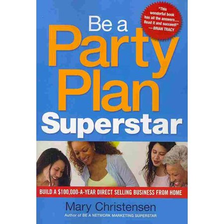 Be A Party Plan Superstar  Build A  100 000 A Year Direct Selling Business From Home