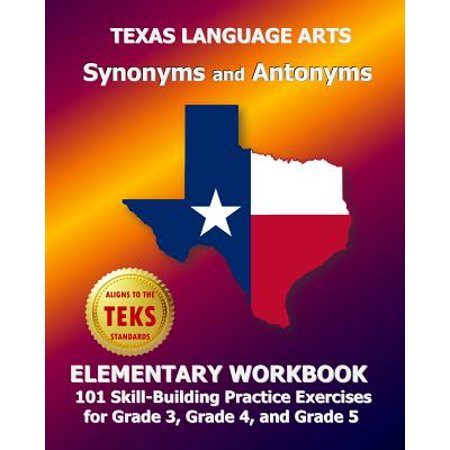 Texas Language Arts Synonyms And Antonyms Elementary Workbook  101 Skill Building Practice Exercises For Grade 3  Grade 4  And Grade 5