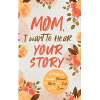 Mom, I Want to Hear Your Story: A Mother's Guided Journal To Share Her Life & Her Love (Hardcover)
