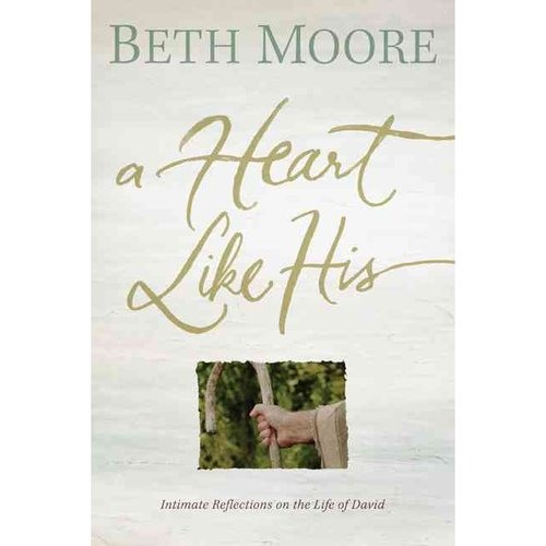 A Heart Like His: Intimate Reflections on the Life of David