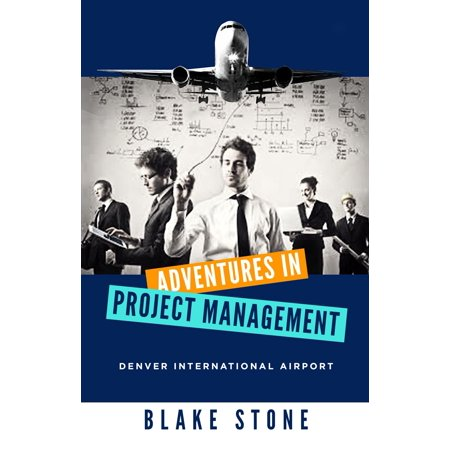 Adventures in Project Management: Denver International Airport - eBook