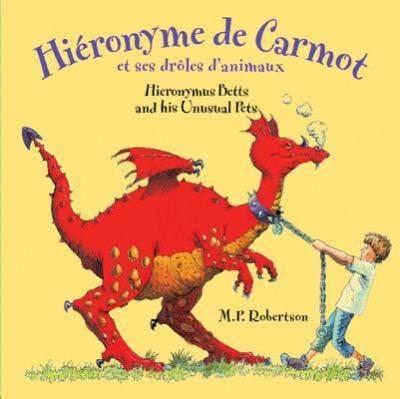 Hieronyme De Carmot Et Ses Droles D'animaux / Hieronymus Betts and His Unusual Pets