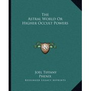 The Astral World or Higher Occult Powers