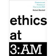Ethics at 3: Am : Questions and Answers on How to Live Well
