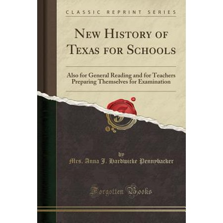 New History of Texas for Schools : Also for General Reading and for Teachers Preparing Themselves for Examination (Classic (Best Way To Become A Teacher In Texas)