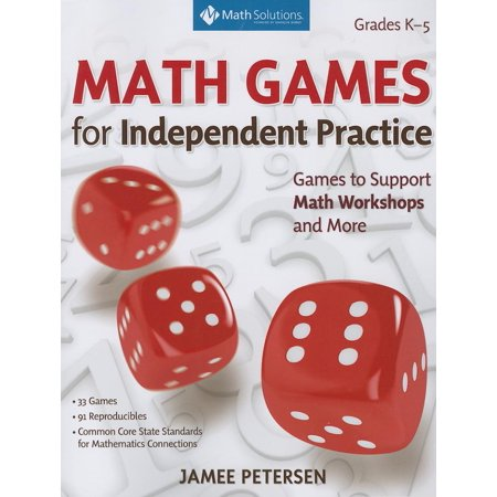 Math Games for Number and Operations and Algebraic Thinking : Games to Support Independent Practice in Math Workshops and More, Grades K-5