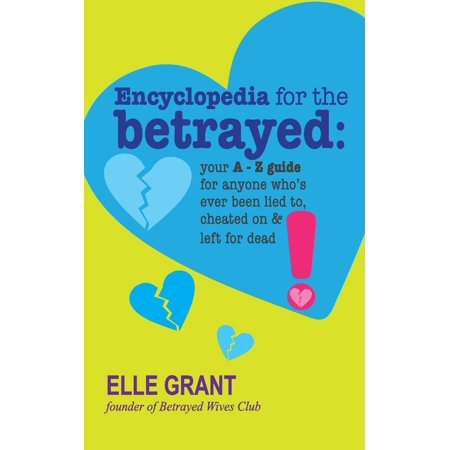 Encyclopedia for the Betrayed: Your A-Z Guide for Anyone Who's Ever Been Lied To, Cheated on & Left for Dead