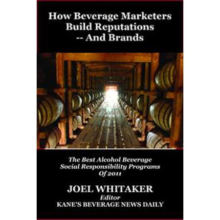 How Beverage Marketers Build Reputations: And Brands: The Best Alcohol Beverage Social Responsibility Programs of 2012 - eBook - Best Halloween Alcohol