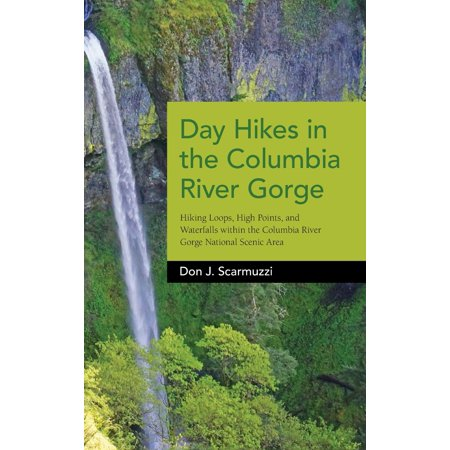 Day Hikes in the Columbia River Gorge : Hiking Loops, High Points, and Waterfalls Within the Columbia River Gorge National Scenic Area (Hiking In The Columbia Gorge)