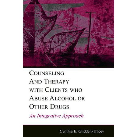 Other Alcohol - Counseling and Therapy with Clients Who Abuse Alcohol or Other Drugs : An Integrative Approach