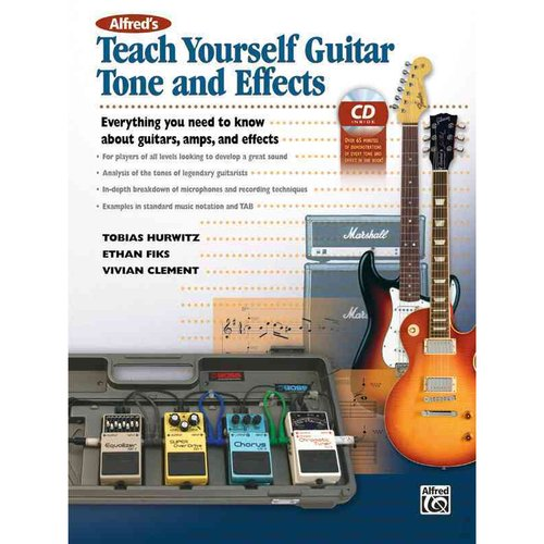 Alfred's Teach Yourself Guitar Tone and Effects: Everything You Need to Know About... by