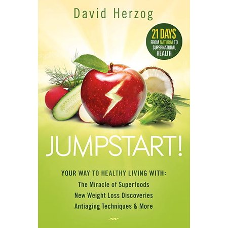 Jumpstart    Your Way To Healthy Living With The Miracle Of Superfoods  New Weight Loss Discoveries  Antiaging Techniques   More