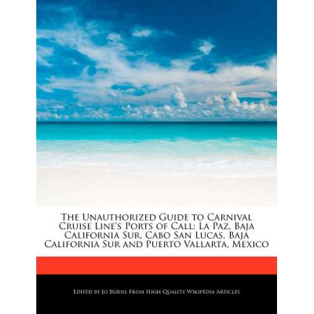 The Unauthorized Guide To Carnival Cruise Lines Ports Of Call  La Paz  Baja California Sur  Cabo San Lucas  Baja California Sur And Puerto Vallarta