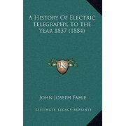 A History of Electric Telegraphy, to the Year 1837 (1884)