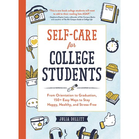 Self-Care for College Students : From Orientation to Graduation, 150+ Easy Ways to Stay Happy, Healthy, and (Easy Healthy Dinner Ideas For College Students)
