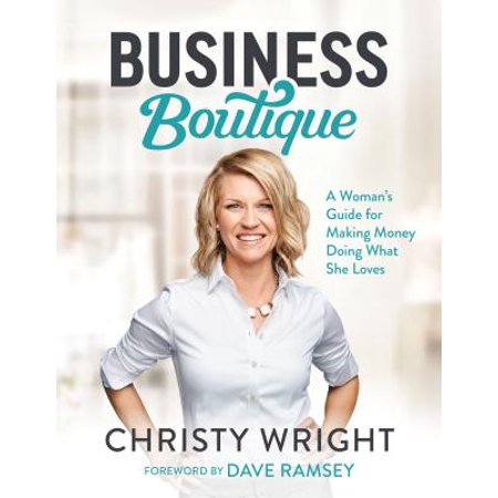 Business Boutique : A Woman's Guide for Making Money Doing What She