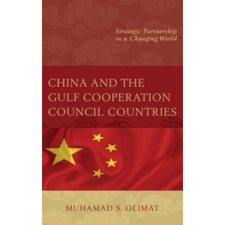 China And The Gulf Cooperation Council Countries  Strategic Partnership In A Changing World