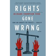 Rights Gone Wrong : How Law Corrupts the Struggle for Equality