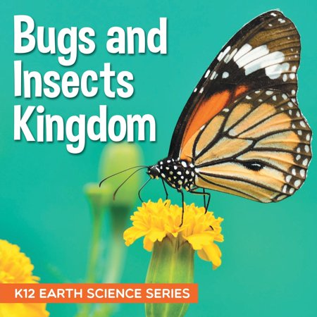 Bugs and Insects Kingdom: K12 Earth Science Series (Paperback)