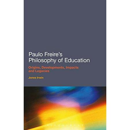 Paulo Freires Philosophy Of Education  Origins  Developments  Impacts And Legacies