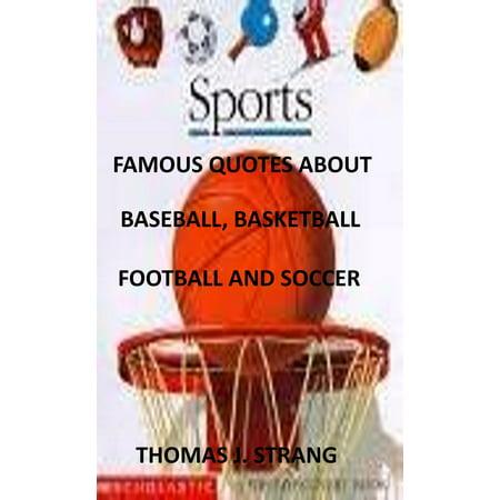 Famous Quotes about Baseball, Basketball, Football and Soccer - eBook (Baseball Basket)