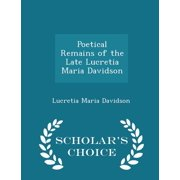 Poetical Remains of the Late Lucretia Maria Davidson - Scholar's Choice Edition