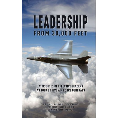 Leadership from 30,000 Feet: Attributes of Effective Leaders as Told by Five Air Force Generals -