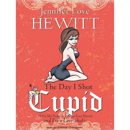 The Day I Shot Cupid: Hello, My Name Is Jennifer Love Hewitt and I'm a - Jennifer Name Origin