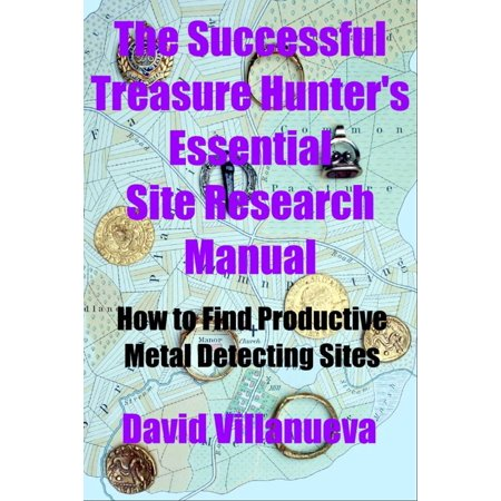 The Successful Treasure Hunter's Essential Site Research Manual: How to Find Productive Metal Detecting Sites -