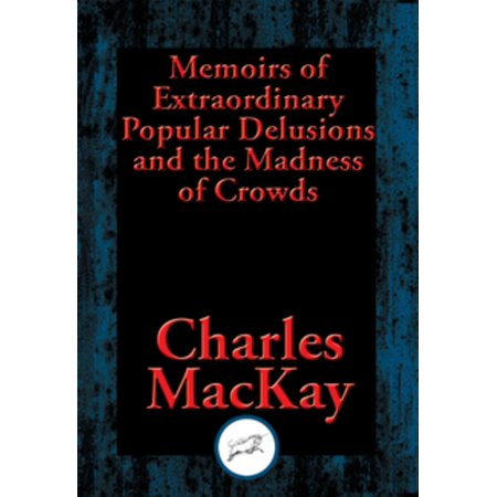 Memoirs of Extraordinary Popular Delusions and the Madness of Crowds - (Extraordinary Delusions And The Madness Of Crowds)
