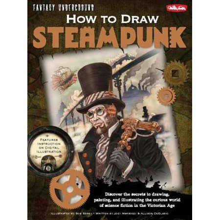 How to Draw Steampunk : Discover the Secrets to Drawing, Painting, and Illustrating the Curious World of Science Fiction in the Victorian - Halloween Victoria Secret
