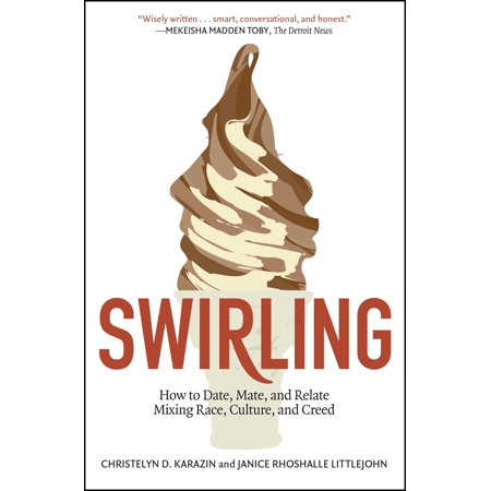 Swirling : How to Date, Mate, and Relate Mixing Race, Culture, and Creed