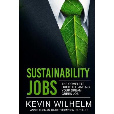 Sustainability Jobs : The Complete Guide to Landing Your Dream Green Job
