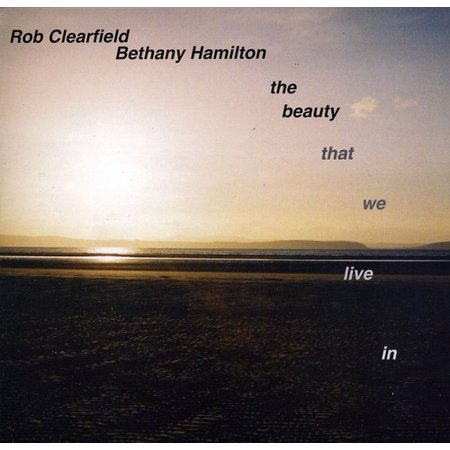 Rob Clearfield   Bethany Hamilton   Beauty That We Live In  Cd
