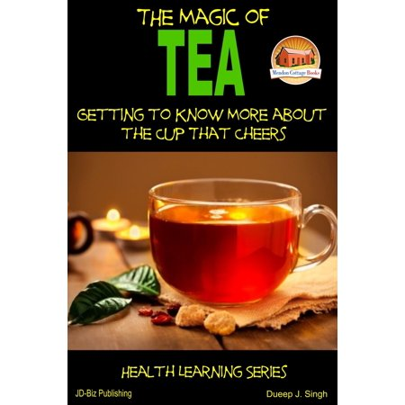 The Magic of Tea: Getting to Know More about the Cup That Cheers - eBook