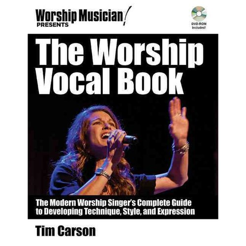 The Worship Vocal Book: The Modern Worship Singer's Complete Guide to Developing Technique, Style, and Expression