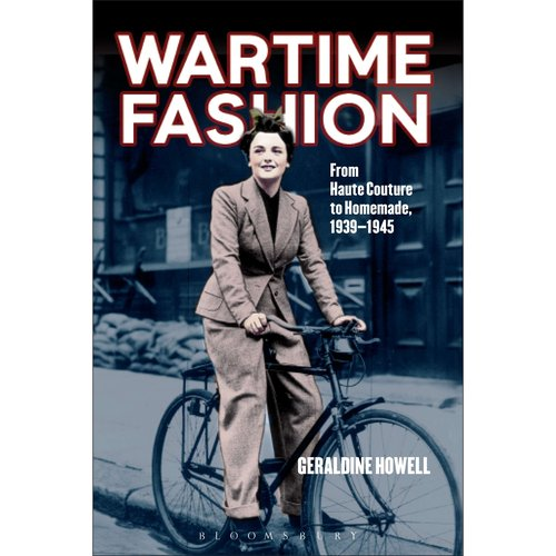 Wartime Fashion: From Haute Couture to Homemade, 1939-1945. by Geraldine Howell