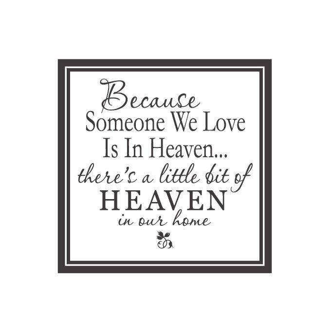 Because Someone we Love is in Heaven.. Vinyl Quote - Large