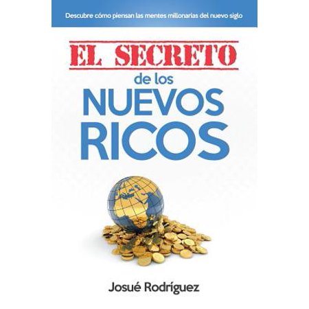 El Secreto de los Nuevos Ricos : Descubre Cómo Piensan Las Mentes Millonarias Del Nuevo Siglo (Mente De Rico)