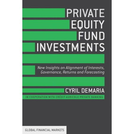 Private Equity Fund Investments  New Insights On Alignment Of Interests  Governance  Returns And Forecasting