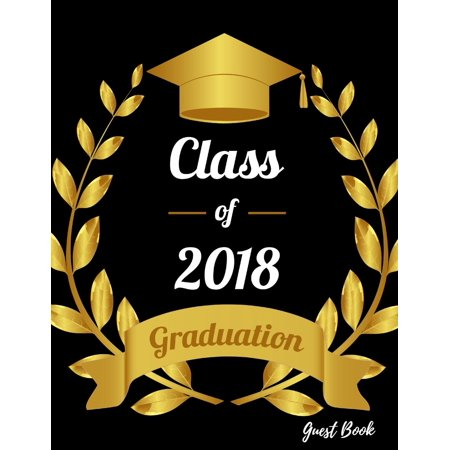 Class of 2018 Graduation Guest Book: Class of 2018 Guest Book Graduation Congratulatory, Memory Year Book, Keepsake, Scrapbook, High School, College, Men and Women to Write (Graduation Gift) Paperback for $<!---->