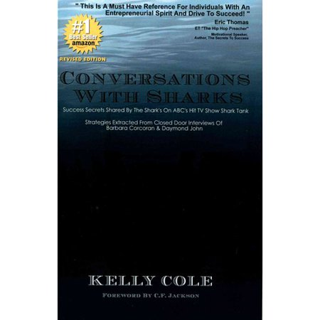 Conversations With Sharks  Success Secrets Shared By The Sharks On Abcs Shark Tank  Strategies Extracted From Closed Door Interviews Of Barbara Corcoran And Daymond John