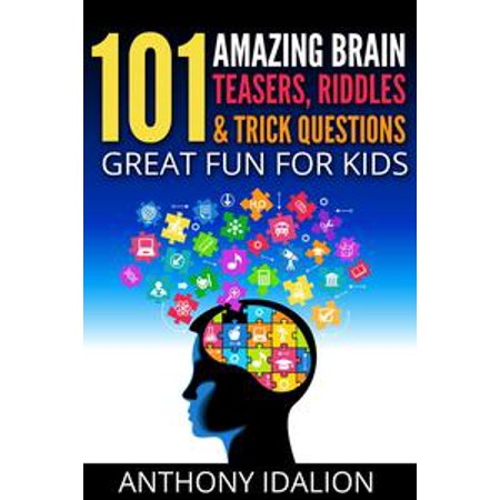 101 Amazing Brain Teasers, Riddles and Trick Questions: Great Fun for Kids - eBook - Brain Teasers Riddles For Kids