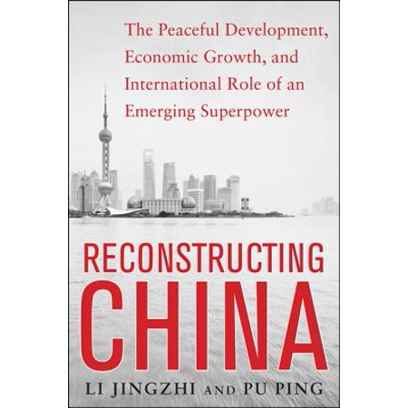 Reconstructing China: The Peaceful Development, Economic Growth, and International Role of an Emerging Super Power -